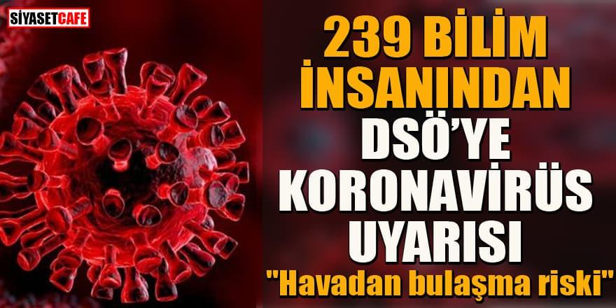 """239 bilim insanından DSÖ'ye koronavirüste """"havadan bulaşma riski"""" uyarısı!"""
