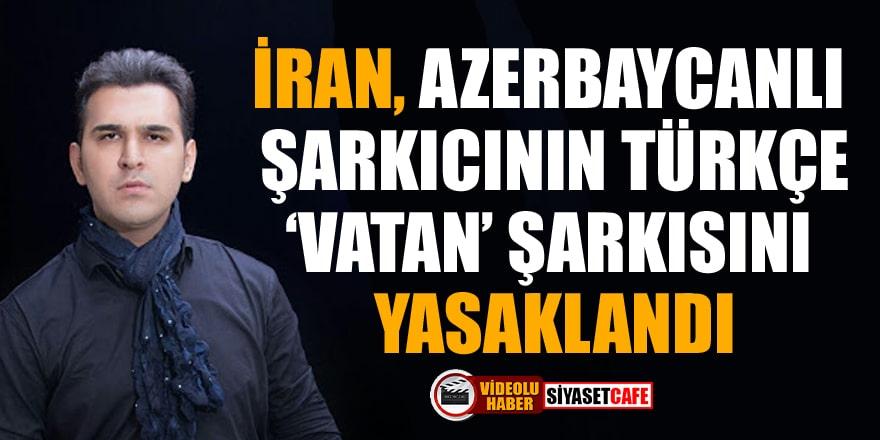 İran, Azerbaycanlı şarkıcının Türkçe 'Vatan' şarkısını yasaklandı!