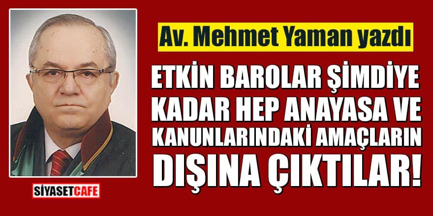 Av. Mehmet Yaman: Etkin barolar, şimdiye kadar hep anayasa ve kanunlardaki amaçların dışına çıktılar