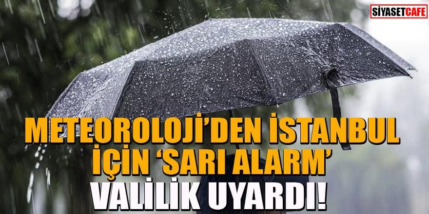 Meteoroloji İstanbul için 'sarı alarm' verdi! Valilik uyardı!