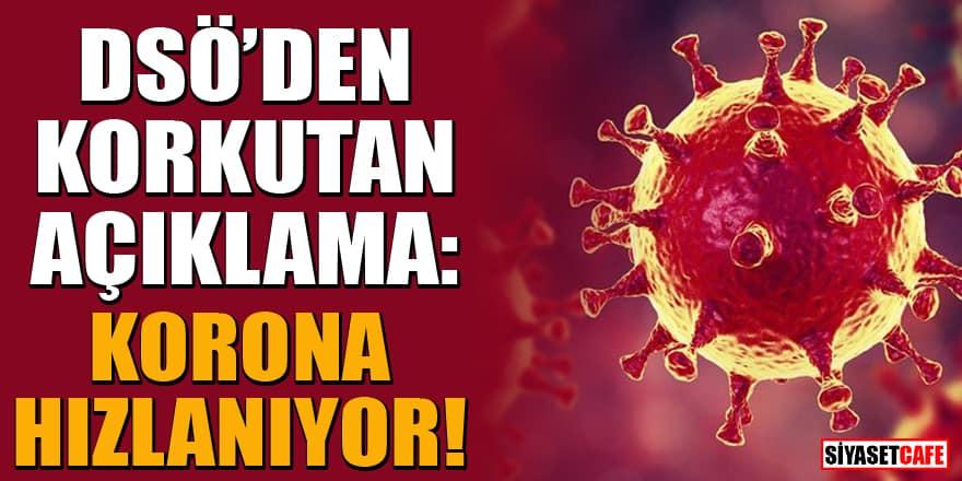 DSÖ'den korkutan açıklama: Koronavirüs salgını hızlanıyor