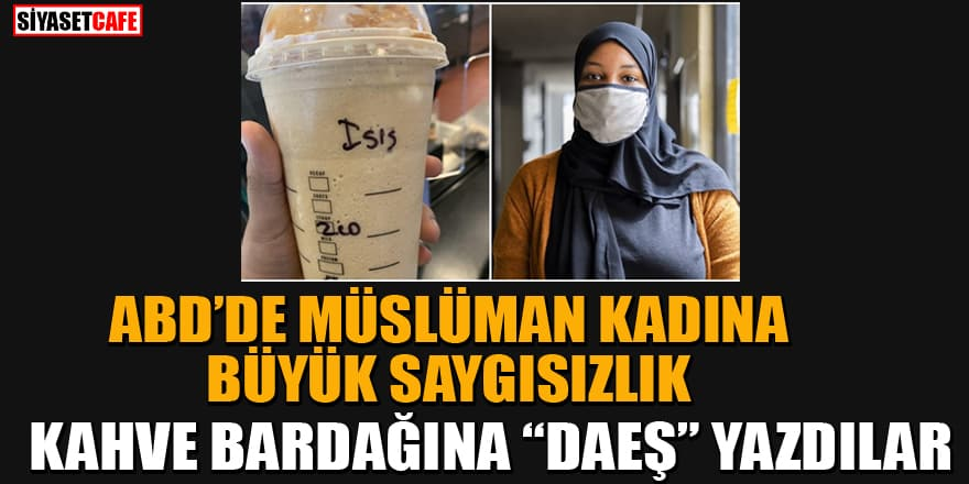"""ABD'de Müslüman kadının aldığı kahve bardağına """"DAEŞ"""" yazıldı"""