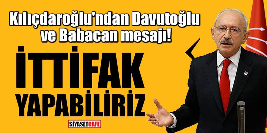 Kılıçdaroğlu'ndan Davutoğlu ve Babacan mesajı: İttifak yapabiliriz