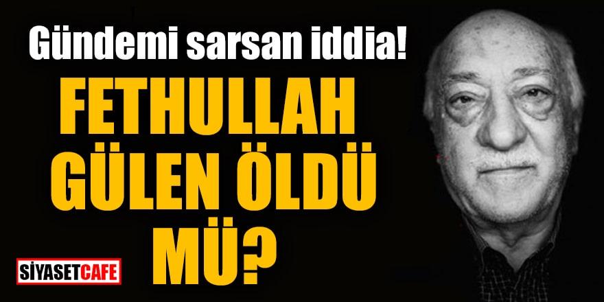 Gündemi sarsan iddia! Fethullah Gülen öldü mü?