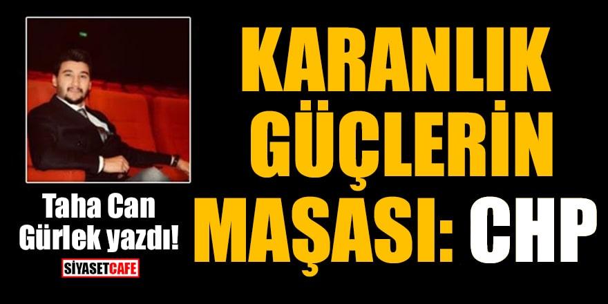 Taha Can Gürlek yazdı! Karanlık güçlerin maşası: CHP