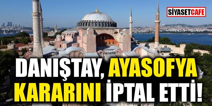 'Danıştay, Ayasofya kararını iptal etti' iddiası