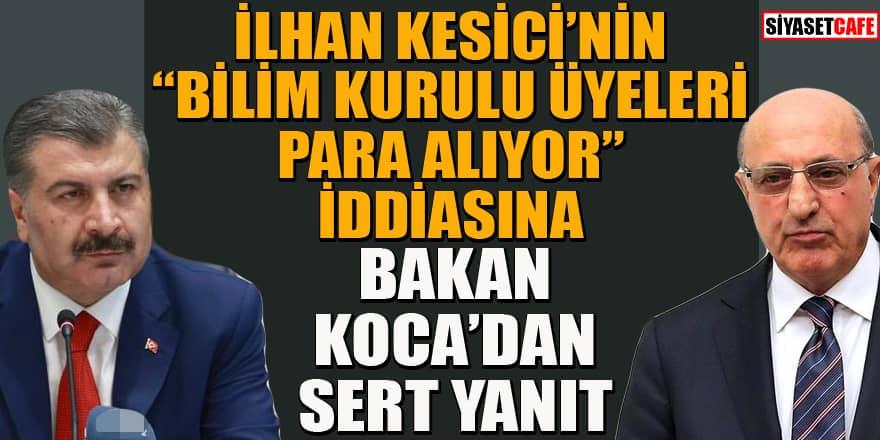 """Kesici'nin """"Bilim Kurulu üyeleri para alıyor"""" iddialarına Bakan Koca'dan sert yanıt"""