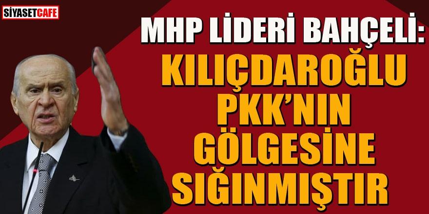 Bahçeli'den Kılıçdaroğlu'na sert tepki: PKK'nın gölgesine sığınmıştır