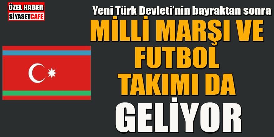 Yeni Türk Devleti'nin bayraktan sonra Milli marşı ve futbol takımı da geliyor