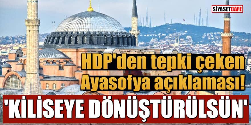 HDP'den tepki çeken Ayasofya açıklaması! 'Kiliseye dönüştürülsün'