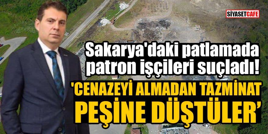 Sakarya'daki patlamada patron işçileri suçladı! 'Cenazeyi almadan tazminat peşine düştüler'