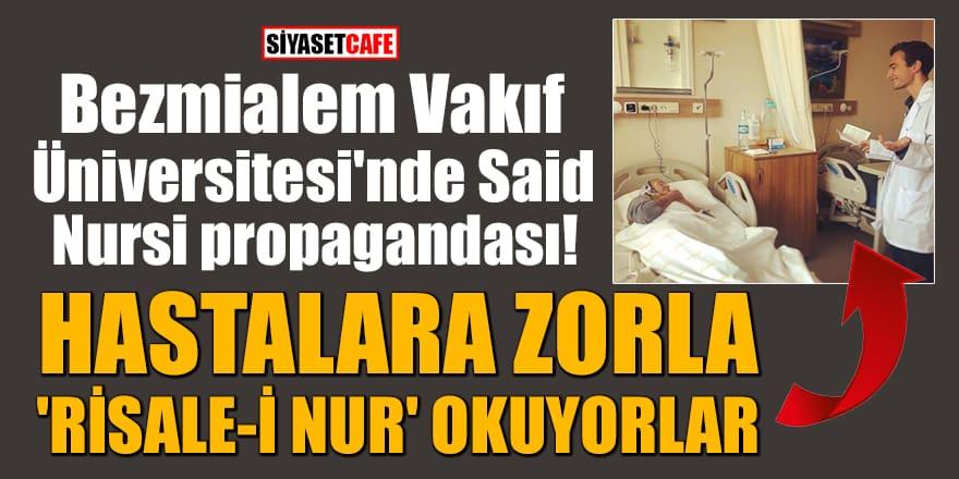 Bezmialem Vakıf Üniversitesi'nde Said Nursi propagandası! Hastalara zorla 'Risale-i Nur' okuyorlar