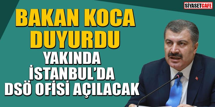 Bakan Koca duyurdu: DSÖ Ofisi yakında İstanbul'da açılacak