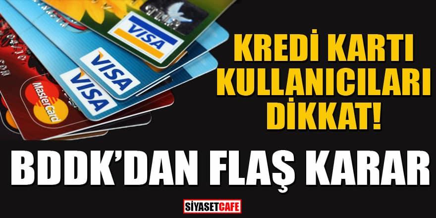 Kredi Kartı kullananlar dikkat! BDDK'dan yeni karar!