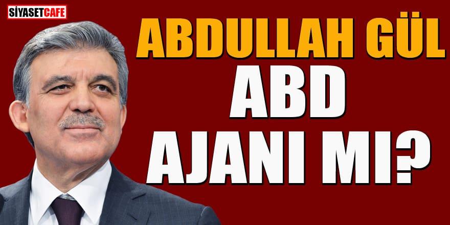 Abdullah Gül ABD ajanı mı?