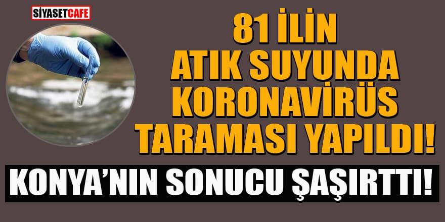 81 ilin atık sularında koronavirüs incelemesi yapıldı! İstanbul kaçıncı sırada?