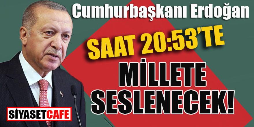 Cumhurbaşkanı Erdoğan, 20:53'te millete seslenecek!