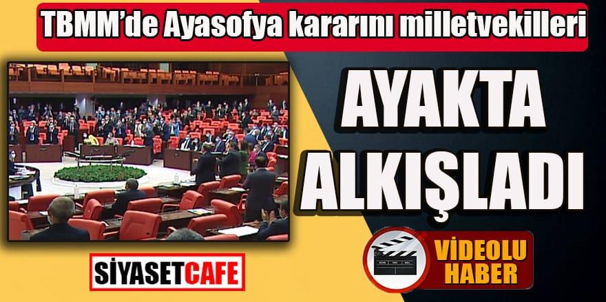 TBMM'de Ayasofya kararını milletvekilleri ayakta alkışladı