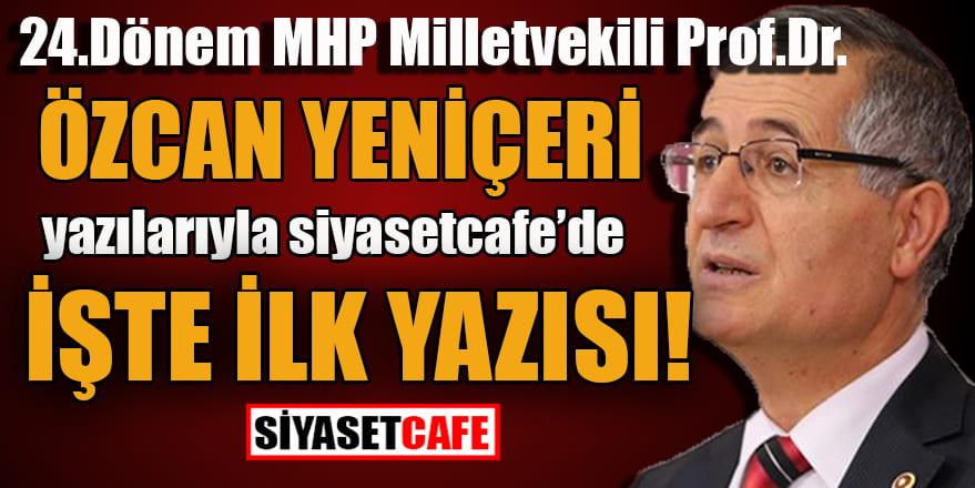 Prof.Dr. Özcan Yeniçeri siyasetcafe'de