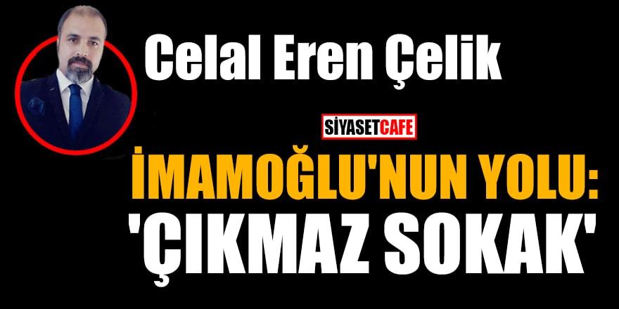 Celal Eren Çelik yazdı: İmamoğlu'nun yolu: 'Çıkmaz sokak'
