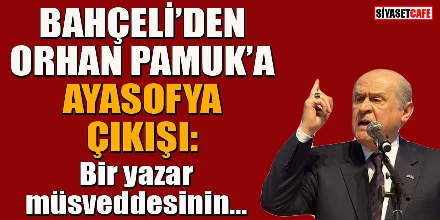 Bahçeli'den Ayasofya ile ilgili Orhan Pamuk'a sert tepki!
