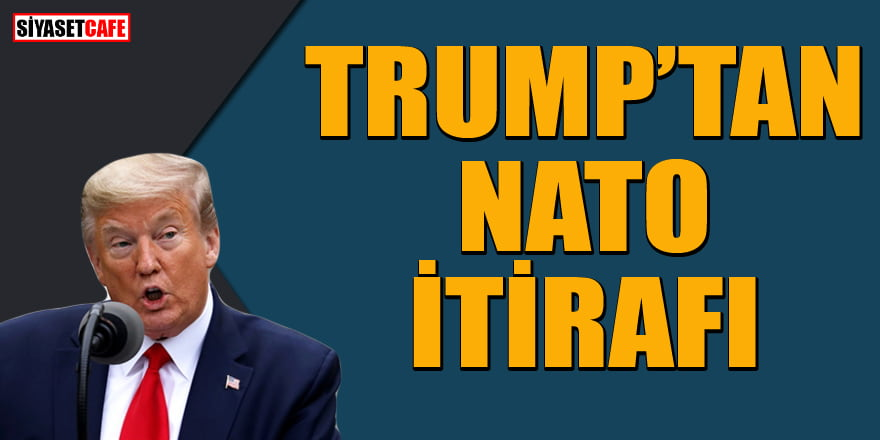 Trump'tan flaş NATO itirafı: ABD, ayrılmak istemiyor