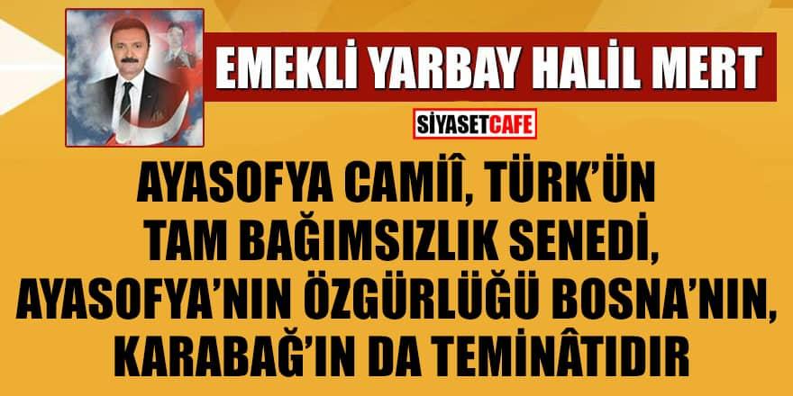 Halil Mert: Ayasofya Camii, Türk'ün tam bağımsızlık senedi, Ayasofya'nın özgürlüğü Bosna'nın, Karabağ'ın da teminatıdır