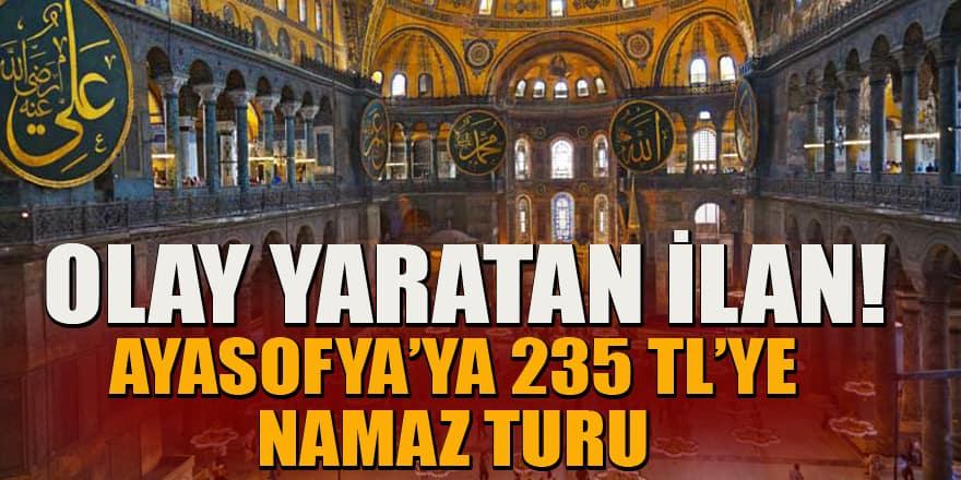 """""""Ayasofya'ya 235 liraya namaz turu"""" ilanı tartışma yarattı!"""
