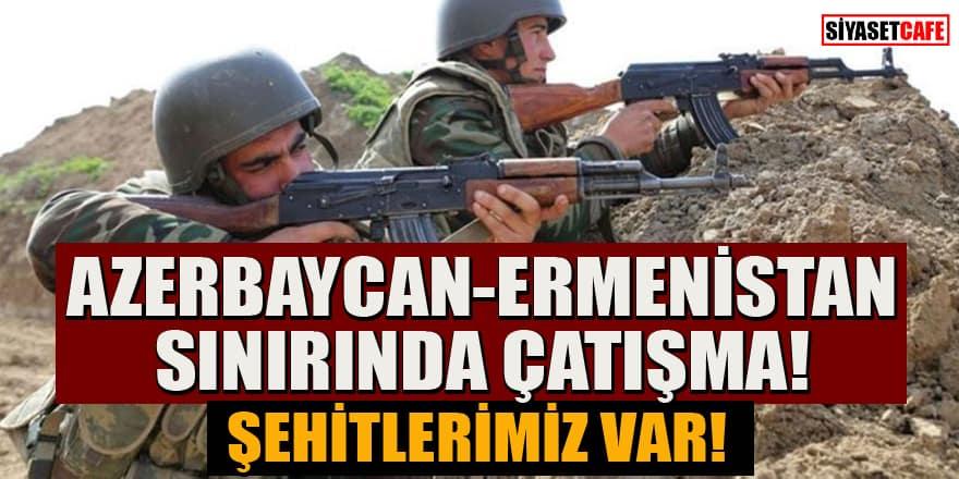 Azerbaycan-Ermenistan sınırında çatışma! Şehitlerimiz var...