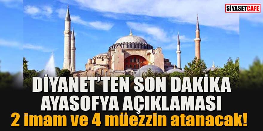 Diyanet'ten son dakika Ayasofya açıklaması: 2 imam ve 4 müezzin atanacak!