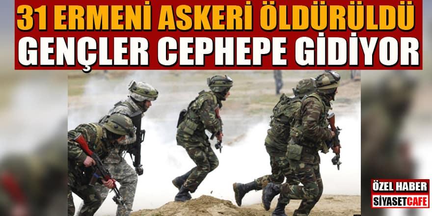 31 Ermeni askeri öldürüldü! Gençler cepheye koşuyor