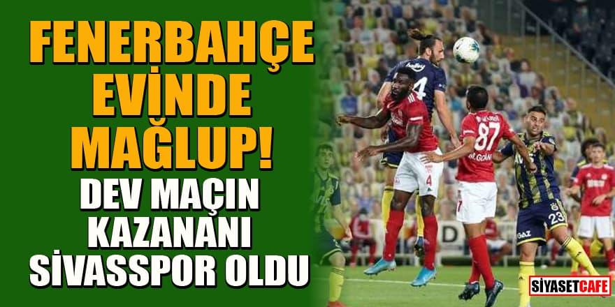 Dev maçta gülen taraf Sivasspor oldu! Fenerbahçe-Sivasspor: 1-2