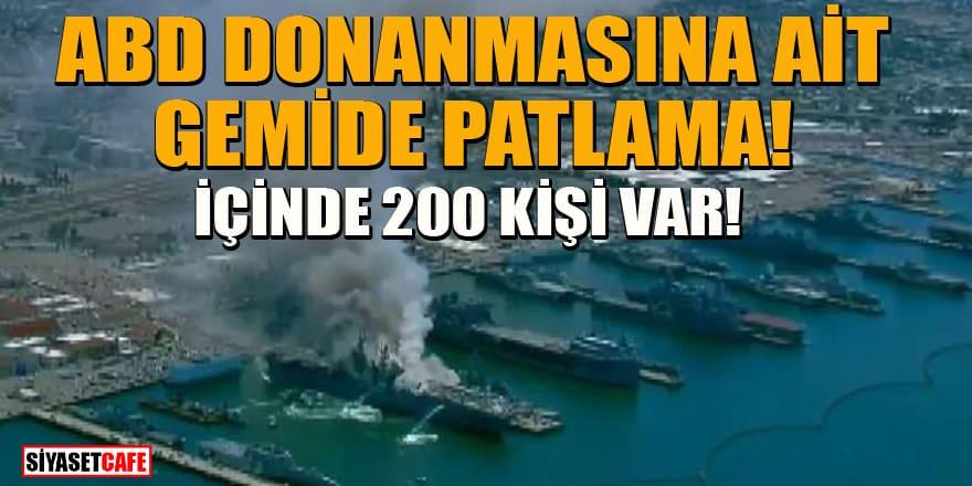 ABD donanmasına ait gemide patlama! Gemide 200 kişi var...