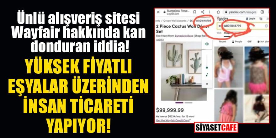 Ünlü alışveriş sitesi Wayfair hakkında kan donduran iddia: Yüksek fiyatlı eşyalar üzerinden insan ticareti yapıyor