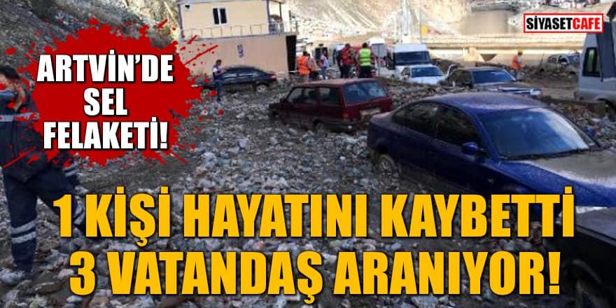 Artvin'de sel felaketi: 1 kişi hayatını kaybetti, 3 vatandaş aranıyor
