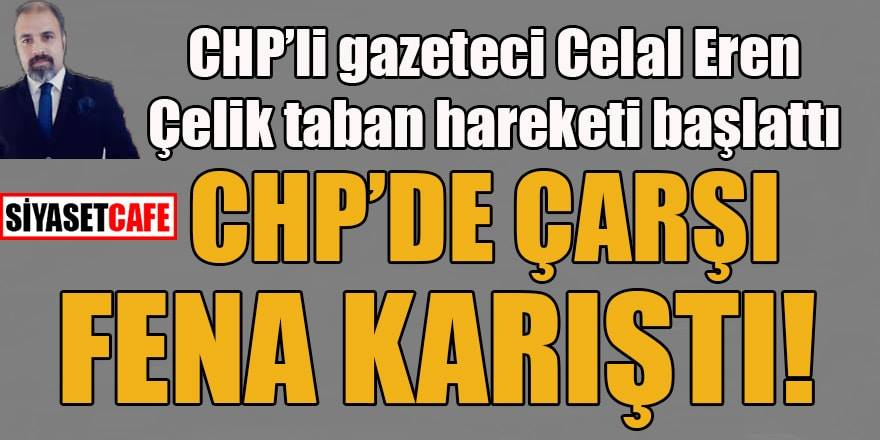 CHP'li Gazeteci Celal Eren Çelik taban hareketi başlattı