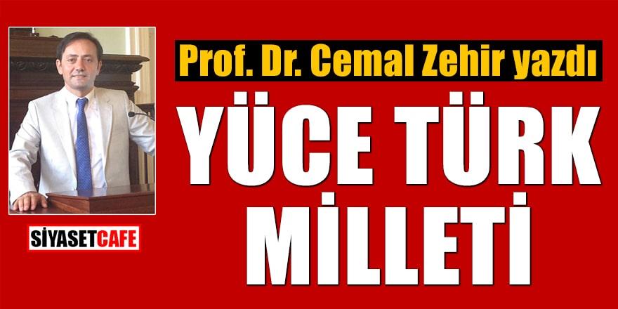 Prof. Dr. Cemal Zehir yazdı: Yüce Türk Milleti