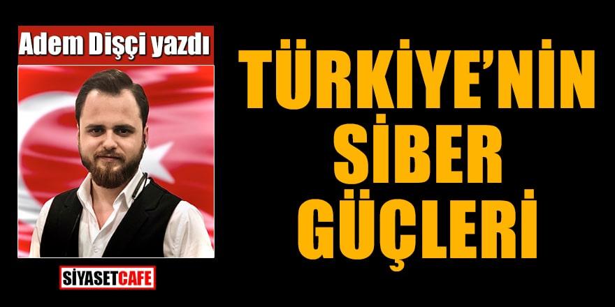 Adem Dişçi yazdı: Türkiye'nin Siber Güçleri