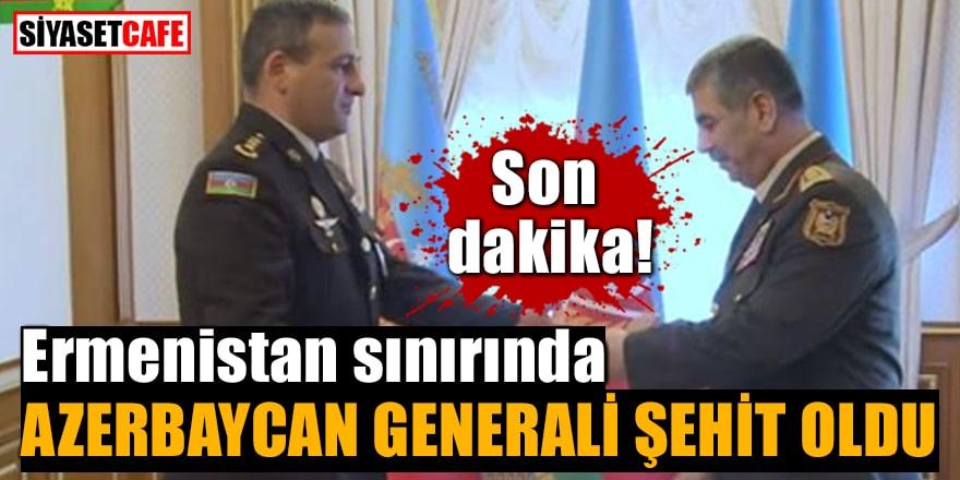 Son dakika! Ermenistan sınırında Azerbaycan Generali şehit oldu