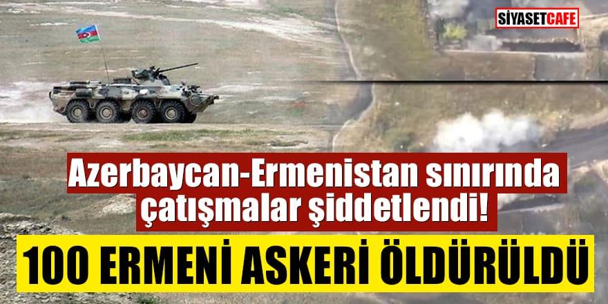 Azerbaycan-Ermenistan sınırında çatışmalar şiddetlendi! 100 Ermeni askeri öldürüldü