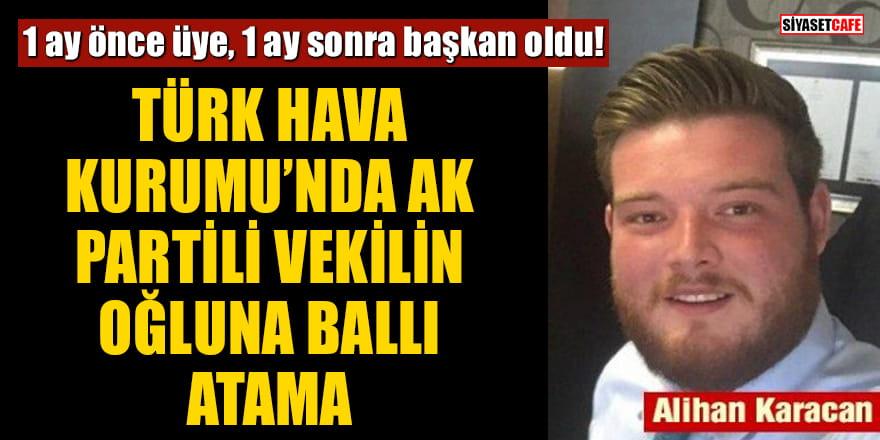 Bir ay önce Türk Hava Kurumu'na üye olan AK Partili vekilin oğlu Başkan olarak atandı