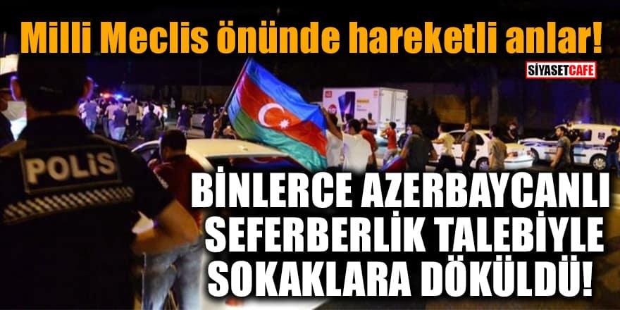 Binlerce Azerbaycanlı seferberlik talebiyle sokaklara döküldü!