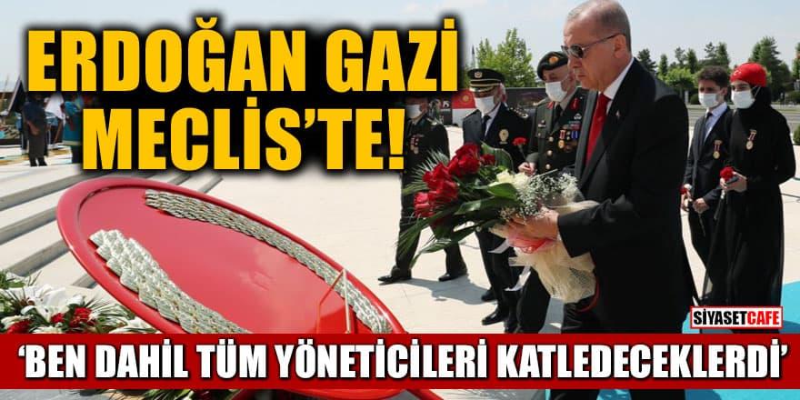 Erdoğan Gazi Meclis'te! 'Ben dahil tüm yöneticileri katledeceklerdi'