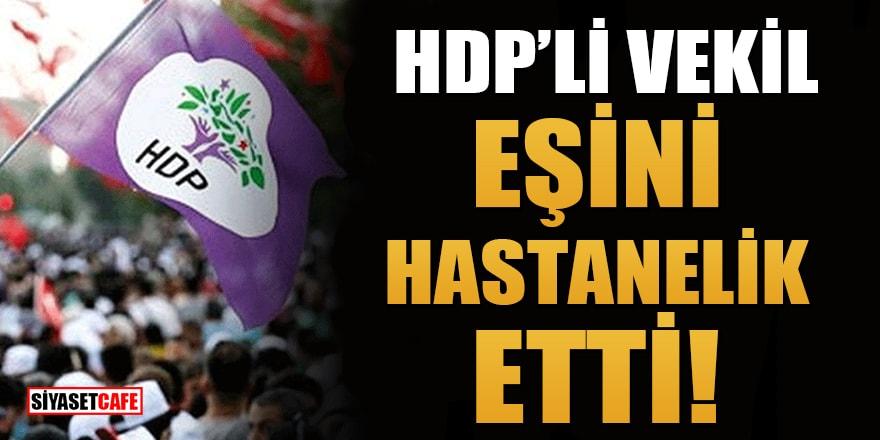 HDP Muş Milletvekili Mensur Işık eşini hastanelik etti