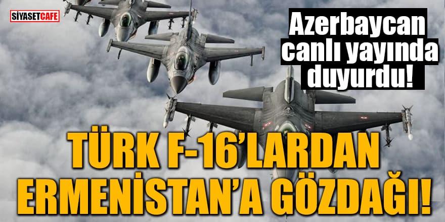 Azerbaycan canlı yayında duyurdu! Türk F-16'lardan Ermenistan'a gözdağı