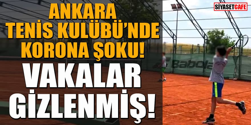 Ankara Tenis Kulübü'nde koronavirüs vakaları gizlenmiş! Gerçeği öğrenen aileler şok oldu!