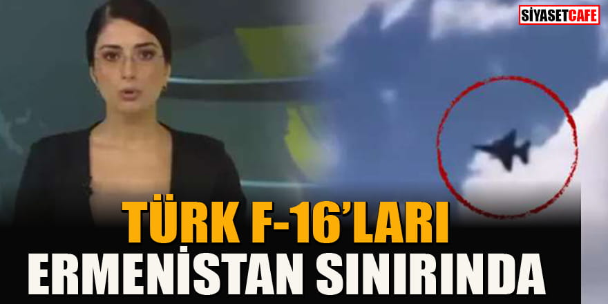 Azerbaycan'dan flaş iddia: Türk F-16'ları Ermenistan sınırında