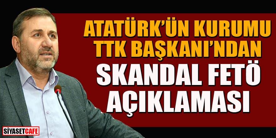 Atatürk'ün kurumu TTK'nın Başkanı Prof. Dr. Ahmet Yaramış'tan skandal FETÖ açıklaması