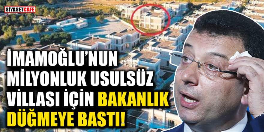 İmamoğlu'nun Bodrum'daki milyonluk usulsüz villası için Bakanlıkdüğmeye bastı