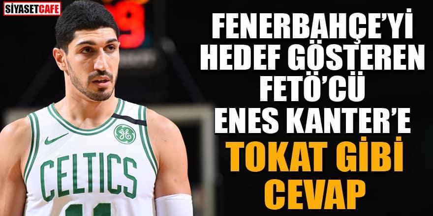 Fenerbahçe'yi hedef gösteren FETÖ'cü Enes Kanter'e tokat gibi cevap!